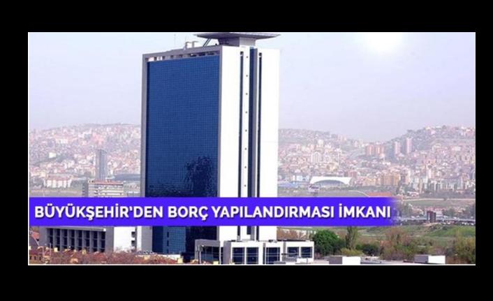 Ankara Büyükşehir Belediyesi'nden Borç Yapılandırılmasına İmkan
