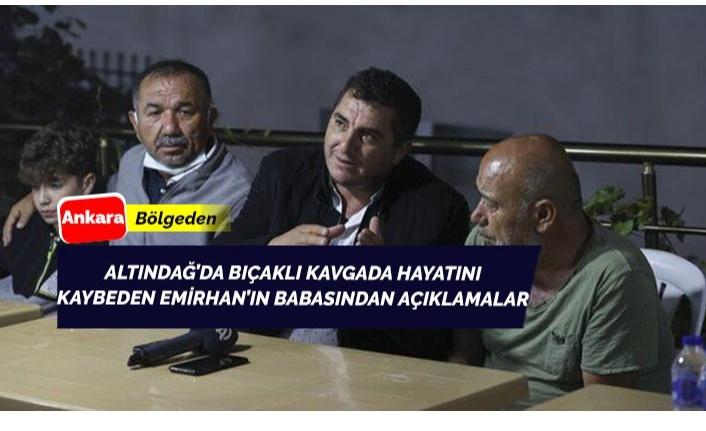 Altındağ'daki bıçaklı kavgada oğlunu kaybeden vatandaşımızdan açıklama