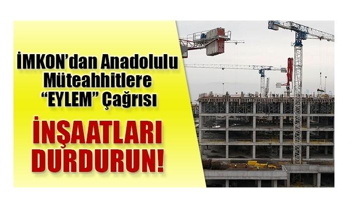 Anadolu'daki müteahhitlere eylem çağrısı