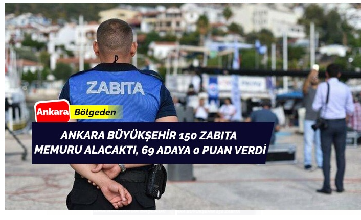 Ankara Büyükşehir Belediyesi 69 Zabıta Adayına 0 Puan Verdi