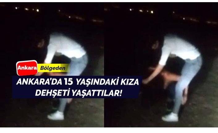 Ankara'da 15 yaşındaki genç kıza dehşet anları