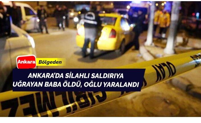 Ankara'da silahlı saldırıda baba öldü, oğlu yaralı