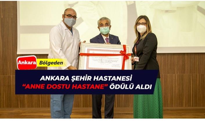 Ankara Şehir Hastanesine 'Anne Dostu Hastane' Ödülü Geldi