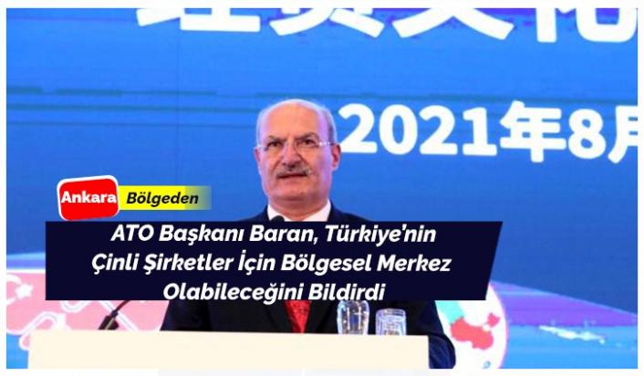 ATO Başkanı Baran, Türkiye Ve Çinli Şirketler İle İlgili Açıklamalar Yaptı