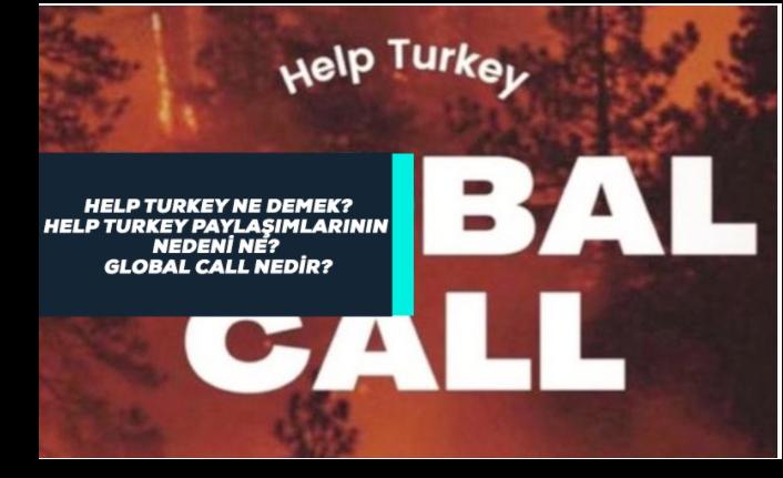 Help Turkey Ne Anlama Geliyor, Help Turkey Paylaşımları Neden Yapılıyor? Global Call Nedir?