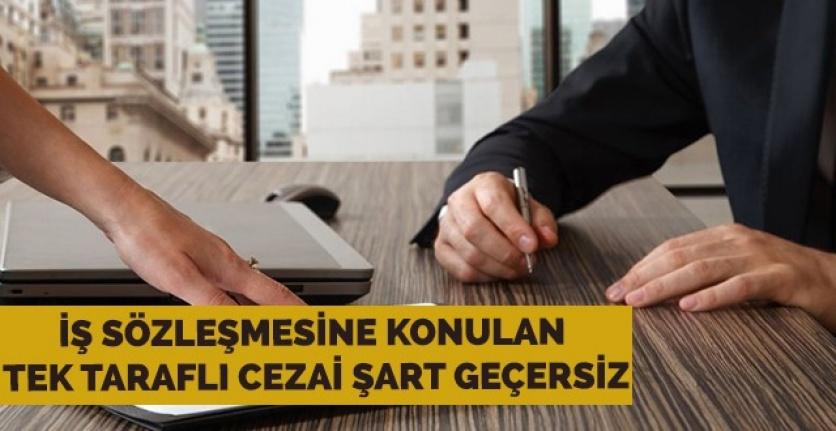 İş sözleşmelerine konan cezai şartlarla ilgili yeni gelişme