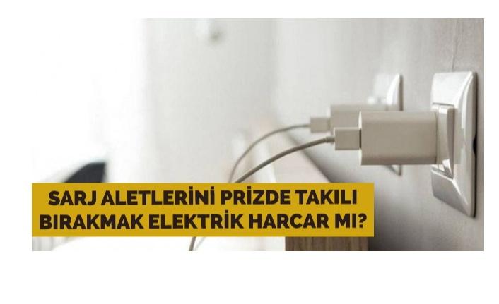Prize takılı bırakılan şarj aletleri elektrik harcar mı?