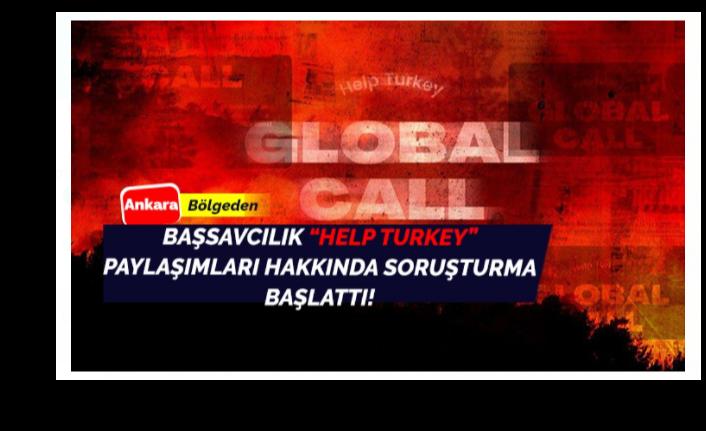 SON DAKİKA: Başsavcılık, 'Help Turkey' Paylaşımları İle İlgili Soruşturma Başlattı