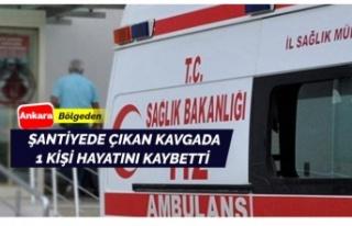 Ankara'da şantiyedeki kavgada 1 kişi hayatını...