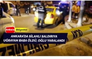 Ankara'da silahlı saldırıda baba öldü, oğlu...