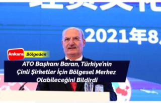 ATO Başkanı Baran, Türkiye Ve Çinli Şirketler...