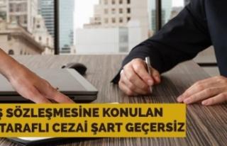 İş sözleşmelerine konan cezai şartlarla ilgili...
