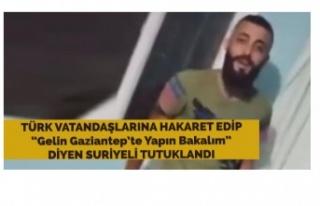 Türk Vatandaşlarına Hakaret Eden Suriyeli Tutuklandı