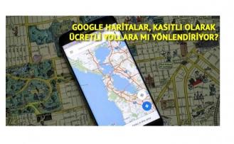 Google Haritalar neden hep ücretli yollara yönlendiriyor?