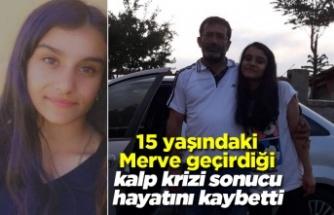 Kalp krizi geçiren 15 yaşındaki lise öğrencisi Merve Bağcı hayatını kaybetti!