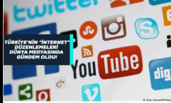 Türkiye'nin 'İnternet' İçin Oluşturduğu Düzenlemeler Dünya Medyasında Gündemde